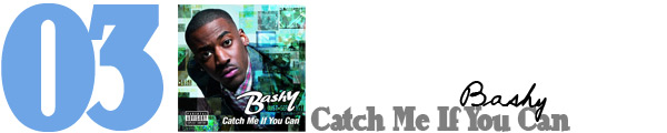 #3 - Bashy - Catch Me If You Can